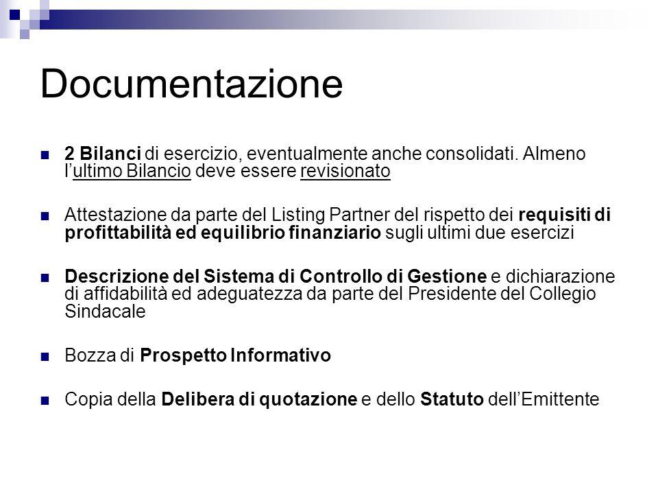 Documentazione 2 Bilanci di esercizio, eventualmente anche consolidati. Almeno l'ultimo Bilancio deve essere revisionato.