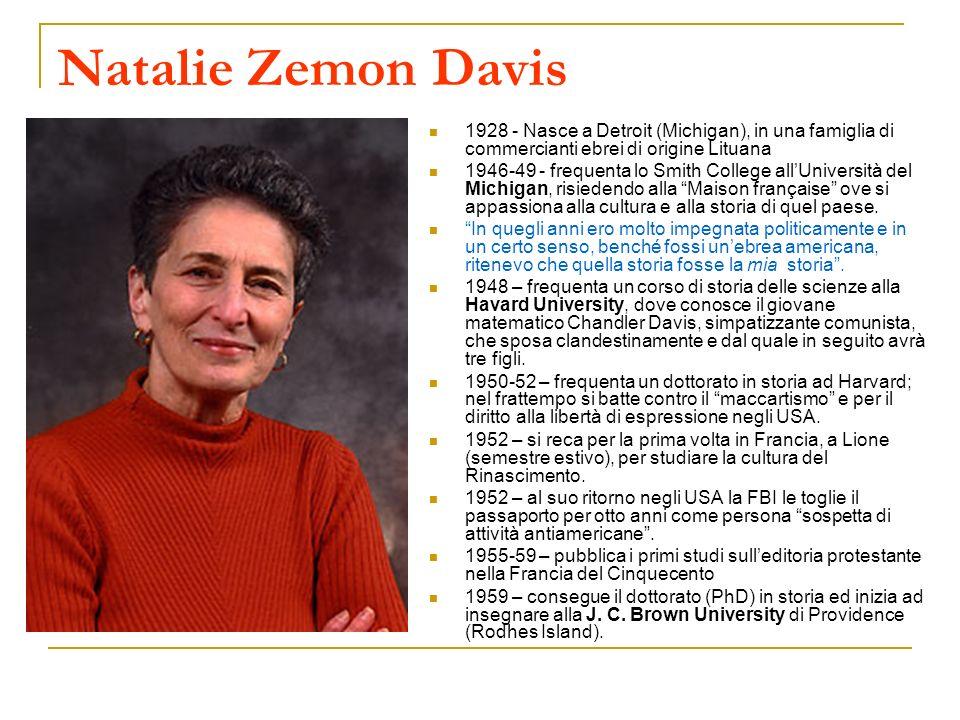 Natalie Zemon Davis 1928 - Nasce a Detroit (Michigan), in una famiglia di commercianti ebrei di origine Lituana.