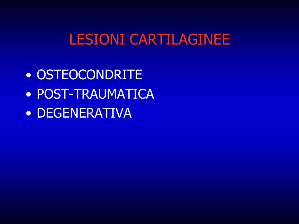 LESIONI CARTILAGINEE OSTEOCONDRITE POST-TRAUMATICA DEGENERATIVA