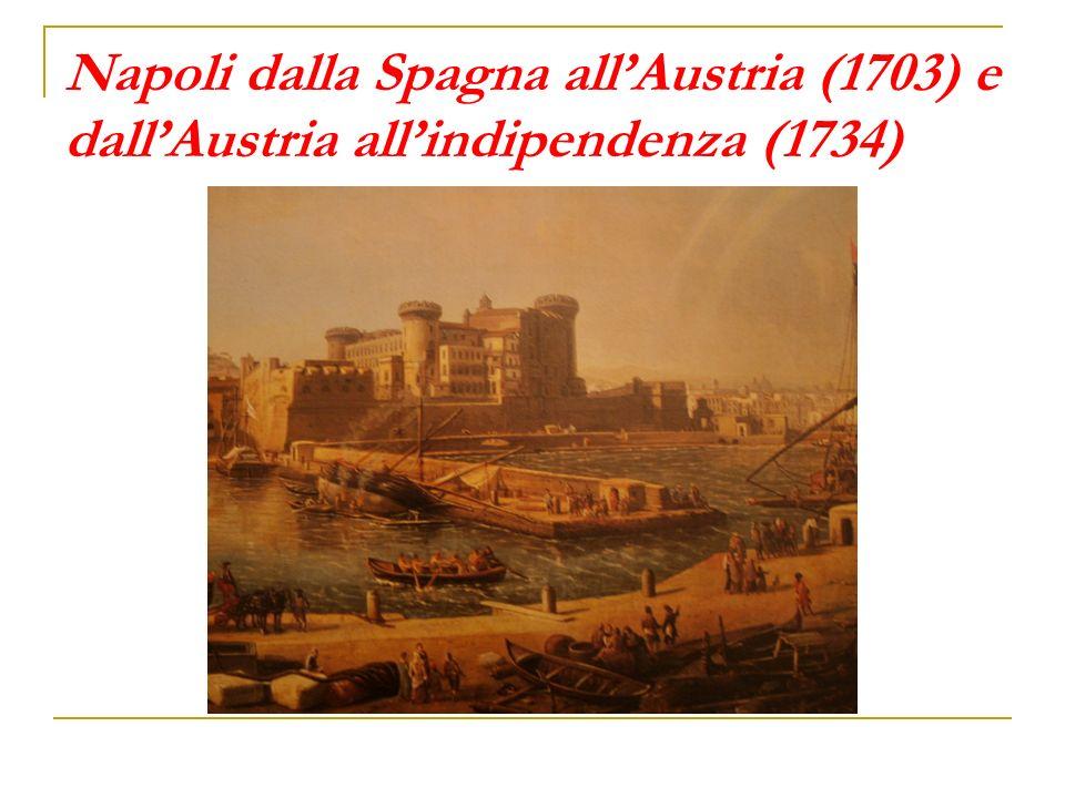 Napoli dalla Spagna all'Austria (1703) e dall'Austria all'indipendenza (1734)