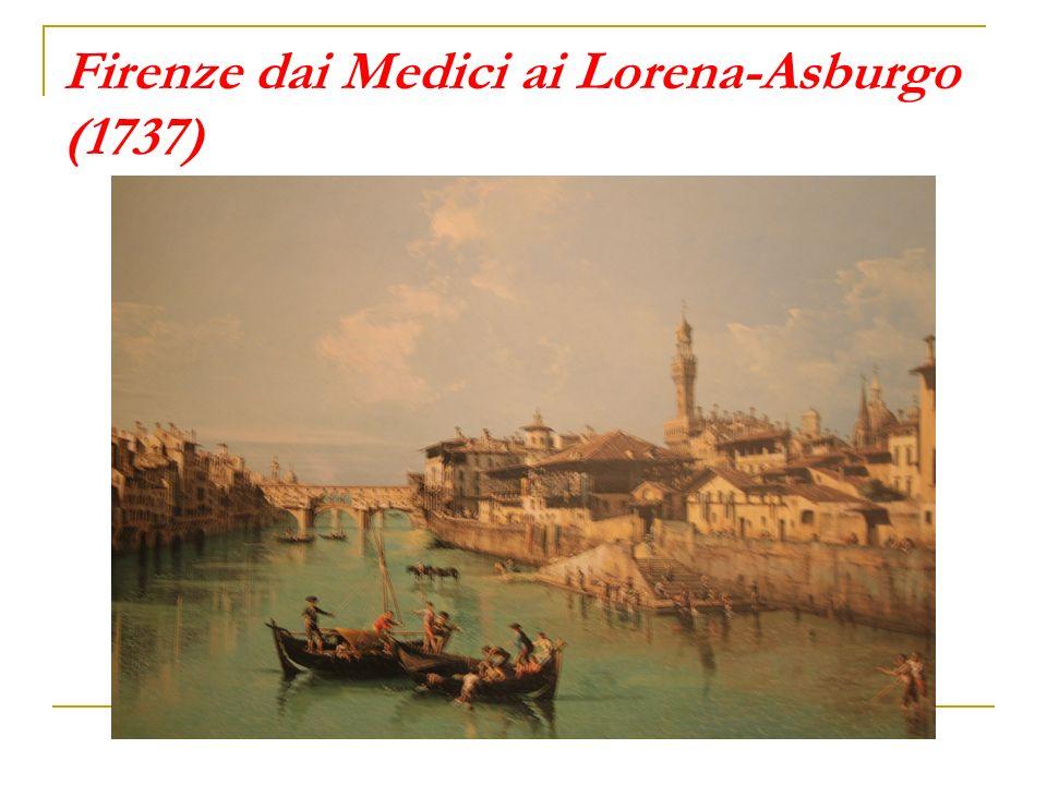 Firenze dai Medici ai Lorena-Asburgo (1737)