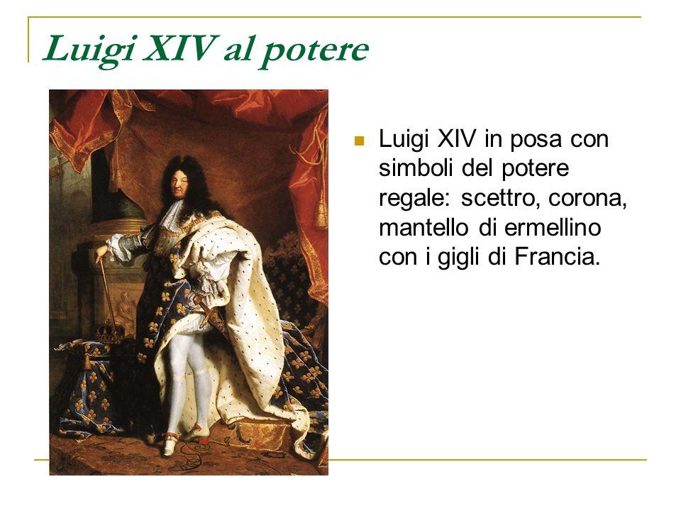 Luigi XIV al potere Luigi XIV in posa con simboli del potere regale: scettro, corona, mantello di ermellino con i gigli di Francia.