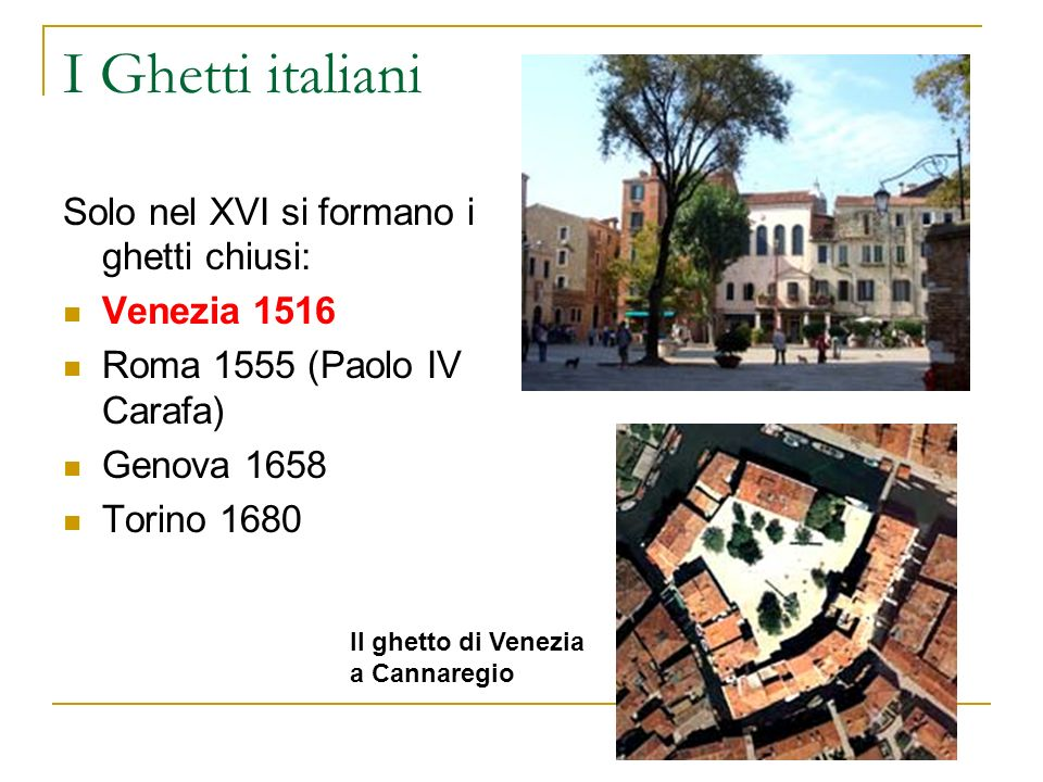 I Ghetti italiani Solo nel XVI si formano i ghetti chiusi: