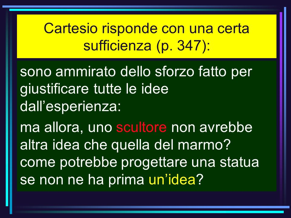 Cartesio risponde con una certa sufficienza (p. 347):
