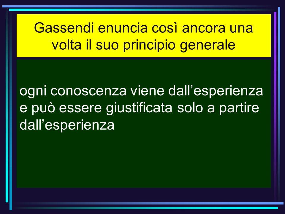 Gassendi enuncia così ancora una volta il suo principio generale
