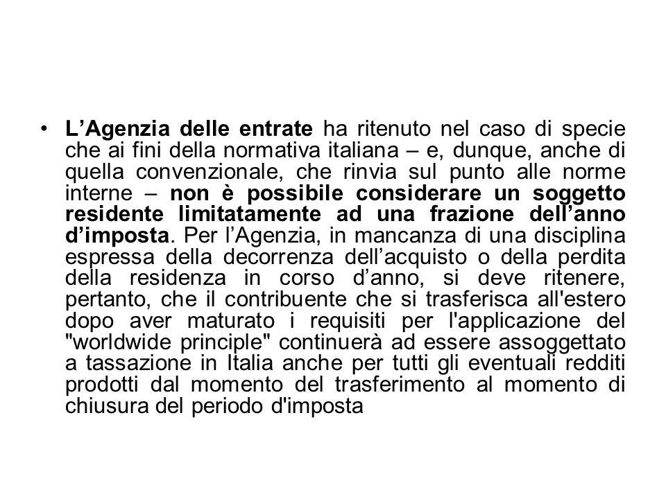 L'Agenzia delle entrate ha ritenuto nel caso di specie che ai fini della normativa italiana – e, dunque, anche di quella convenzionale, che rinvia sul punto alle norme interne – non è possibile considerare un soggetto residente limitatamente ad una frazione dell'anno d'imposta.