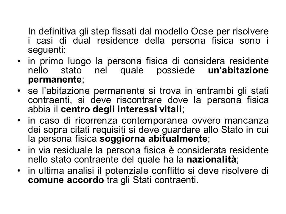 In definitiva gli step fissati dal modello Ocse per risolvere i casi di dual residence della persona fisica sono i seguenti: