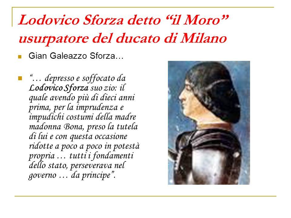 Lodovico Sforza detto il Moro usurpatore del ducato di Milano