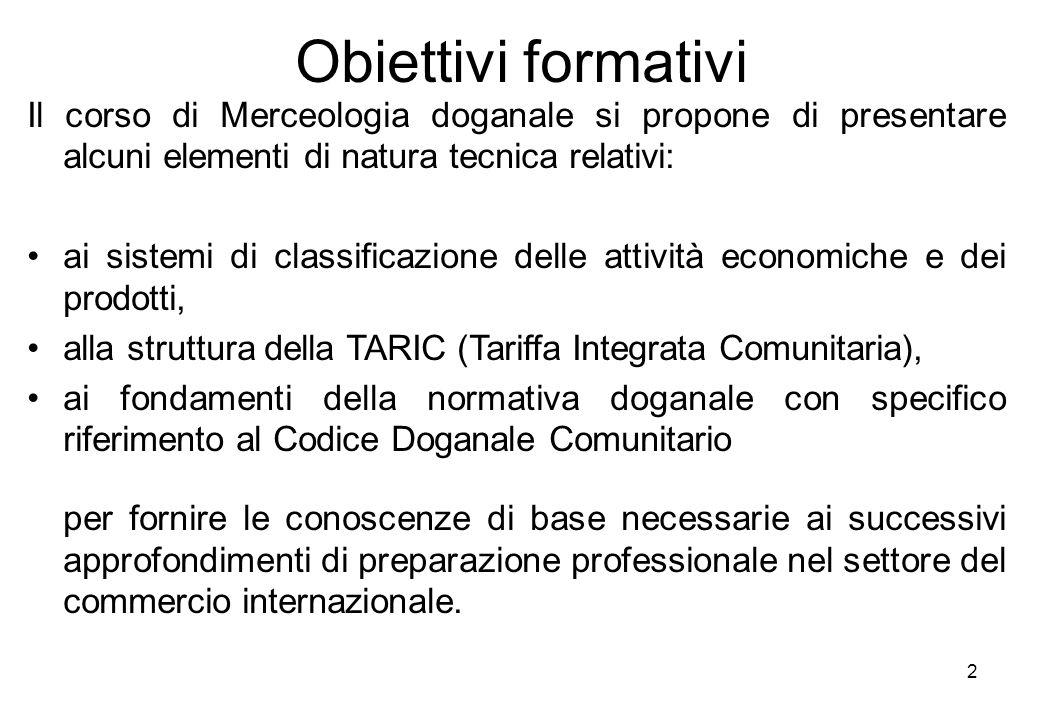 Obiettivi formativi Il corso di Merceologia doganale si propone di presentare alcuni elementi di natura tecnica relativi: