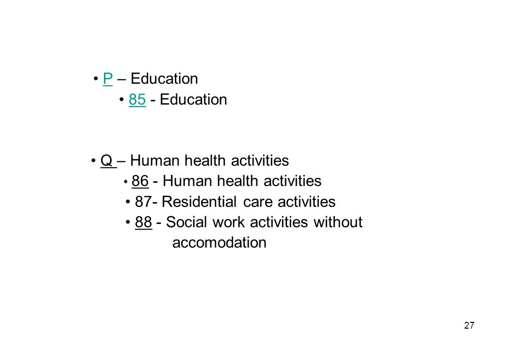 • P – Education • 85 - Education. • Q – Human health activities. • 86 - Human health activities. • 87- Residential care activities.