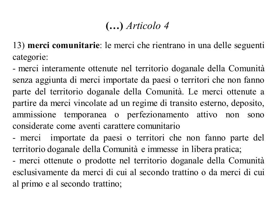 (…) Articolo 4 13) merci comunitarie: le merci che rientrano in una delle seguenti categorie: