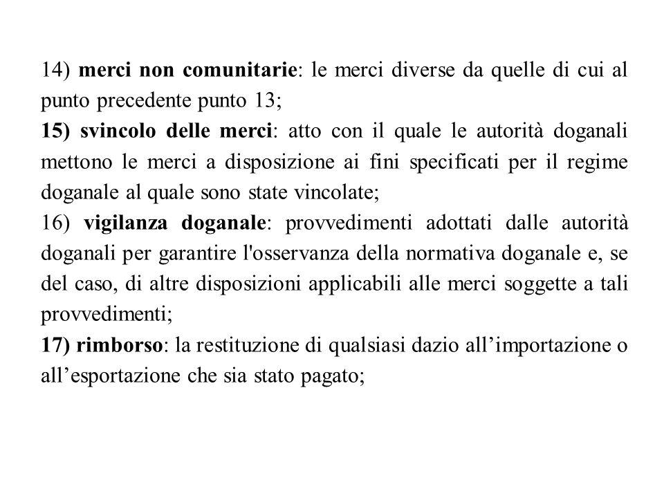 14) merci non comunitarie: le merci diverse da quelle di cui al punto precedente punto 13;