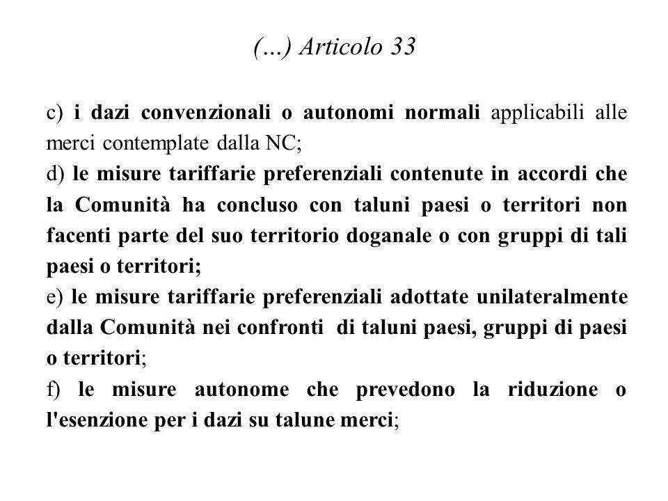 (…) Articolo 33 c) i dazi convenzionali o autonomi normali applicabili alle merci contemplate dalla NC;