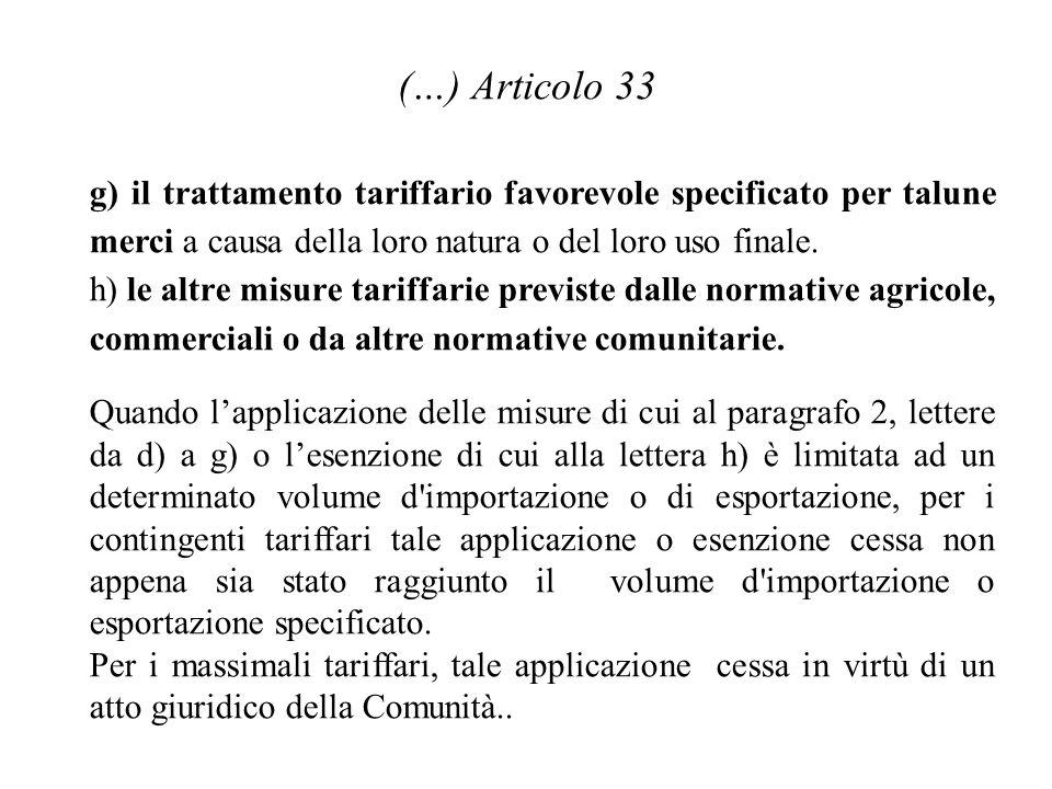 (…) Articolo 33 g) il trattamento tariffario favorevole specificato per talune merci a causa della loro natura o del loro uso finale.