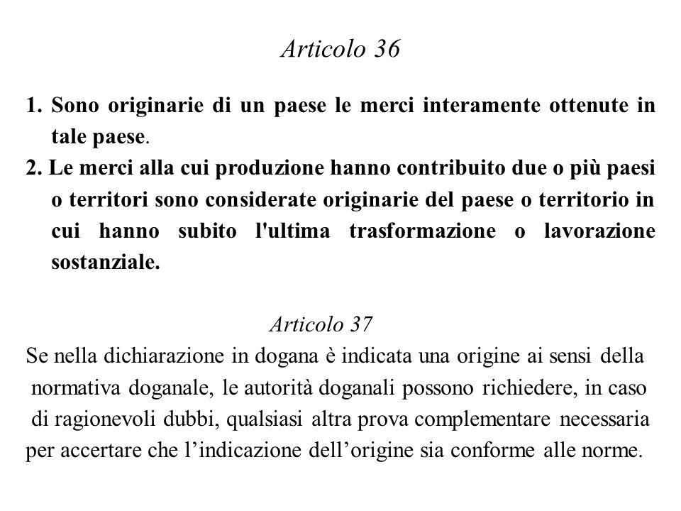 Articolo 36 Sono originarie di un paese le merci interamente ottenute in tale paese.