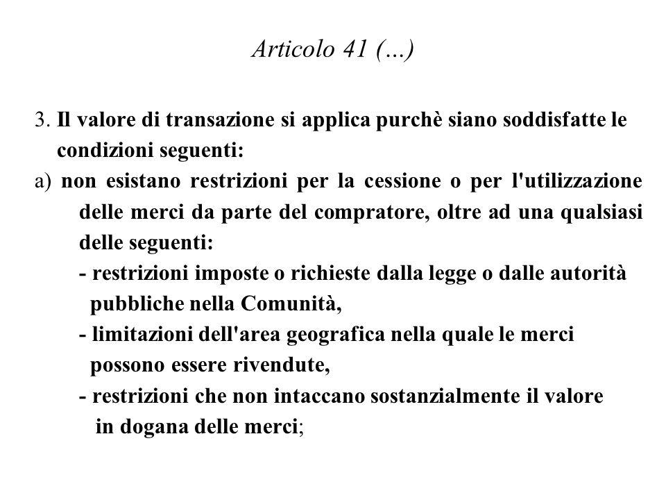 Articolo 41 (…) 3. Il valore di transazione si applica purchè siano soddisfatte le. condizioni seguenti: