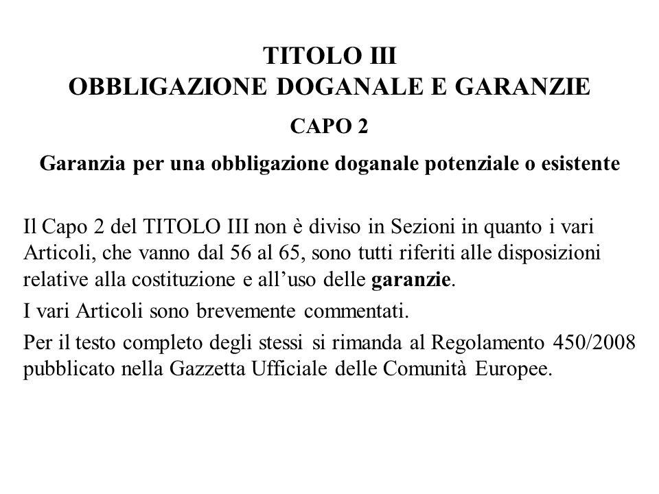TITOLO III OBBLIGAZIONE DOGANALE E GARANZIE CAPO 2 Garanzia per una obbligazione doganale potenziale o esistente