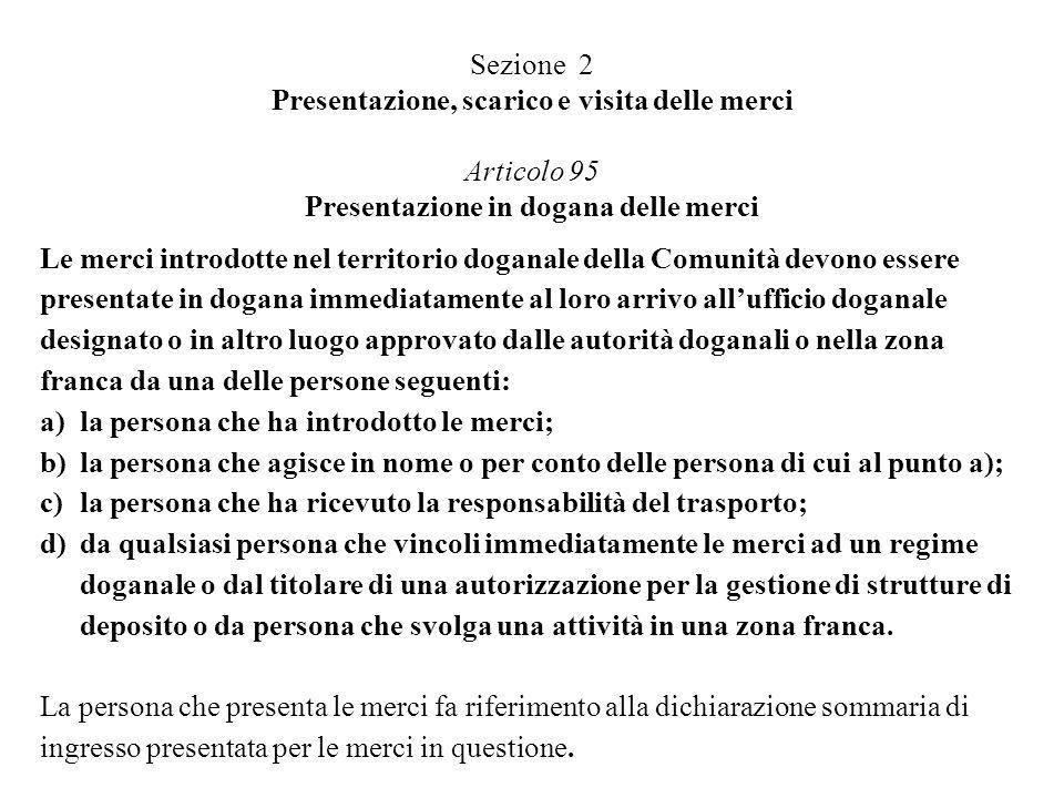 Sezione 2 Presentazione, scarico e visita delle merci Articolo 95 Presentazione in dogana delle merci