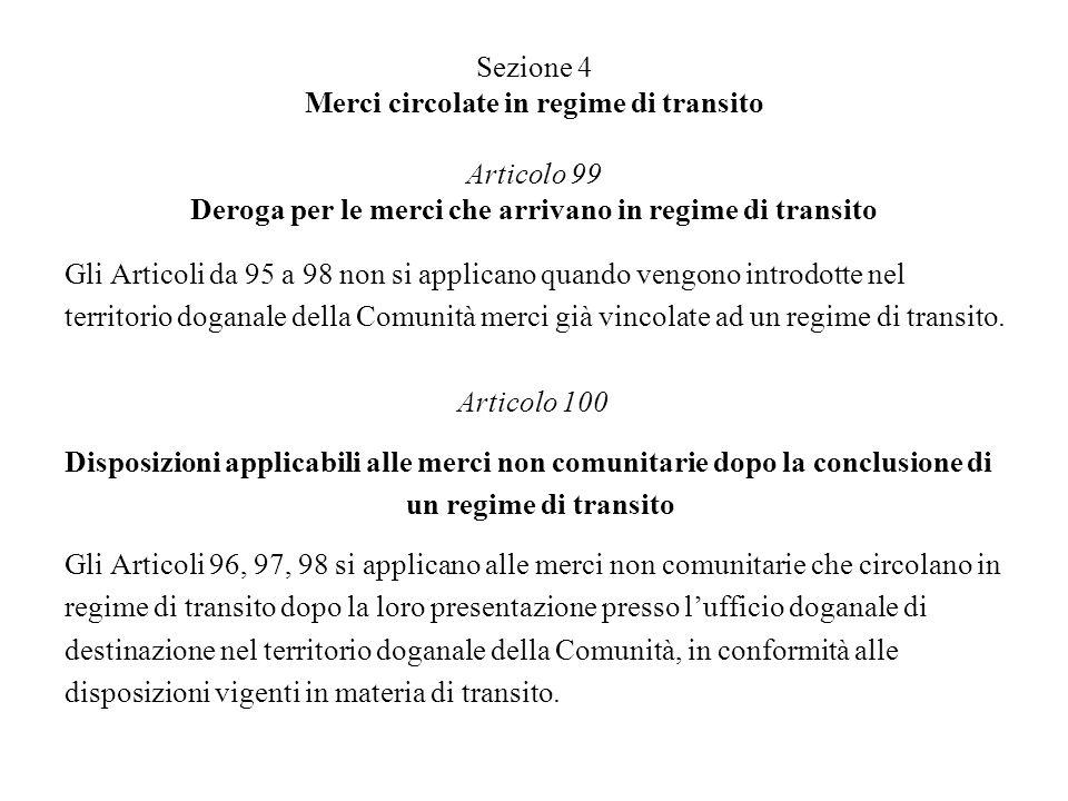 Sezione 4 Merci circolate in regime di transito Articolo 99 Deroga per le merci che arrivano in regime di transito