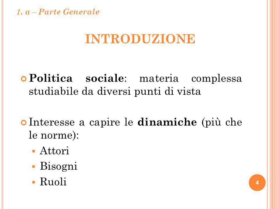 1. a – Parte Generale Introduzione. Politica sociale: materia complessa studiabile da diversi punti di vista.