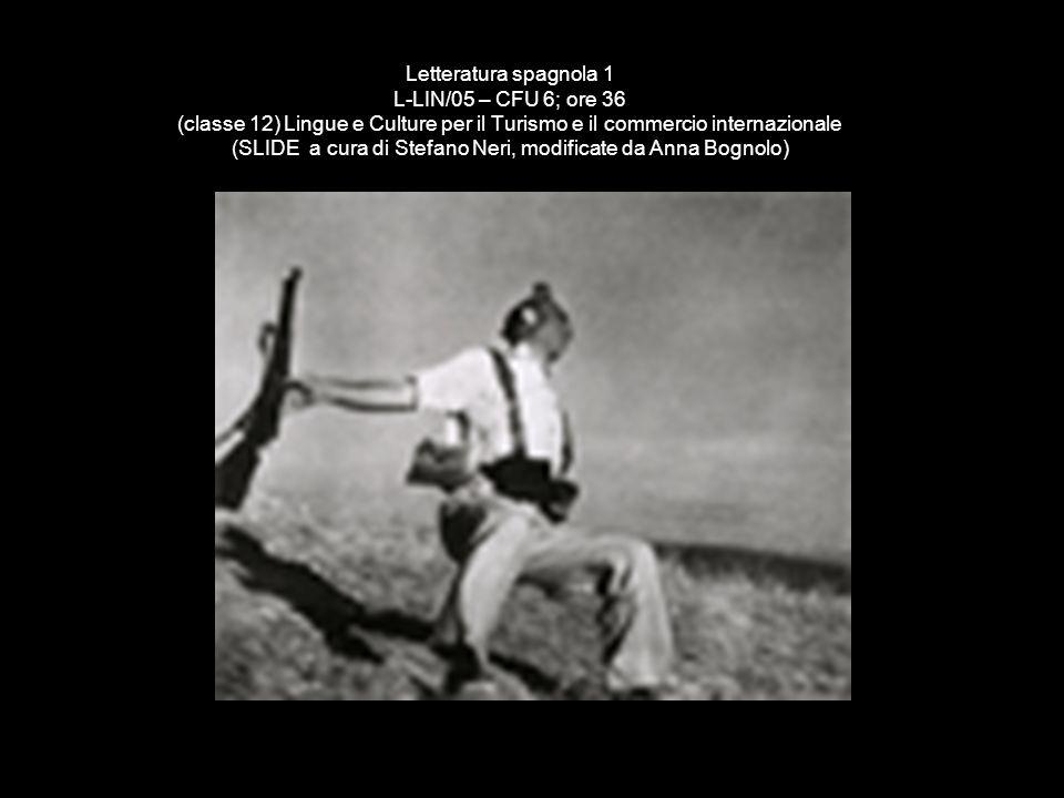 Letteratura spagnola 1 L-LIN/05 – CFU 6; ore 36 (classe 12) Lingue e Culture per il Turismo e il commercio internazionale (SLIDE a cura di Stefano Neri, modificate da Anna Bognolo)
