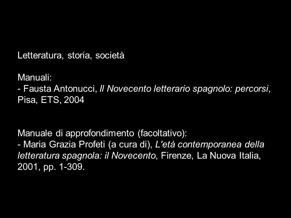 Letteratura, storia, società Manuali: - Fausta Antonucci, Il Novecento letterario spagnolo: percorsi, Pisa, ETS, 2004
