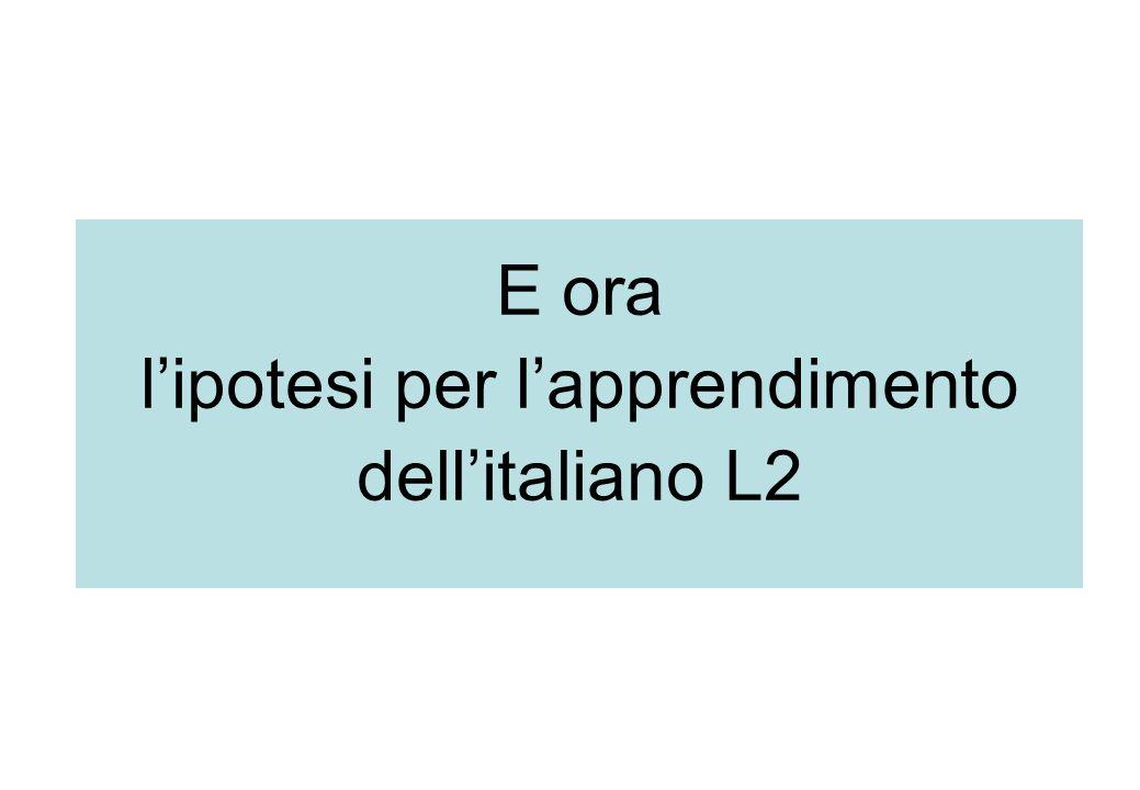 E ora l'ipotesi per l'apprendimento dell'italiano L2