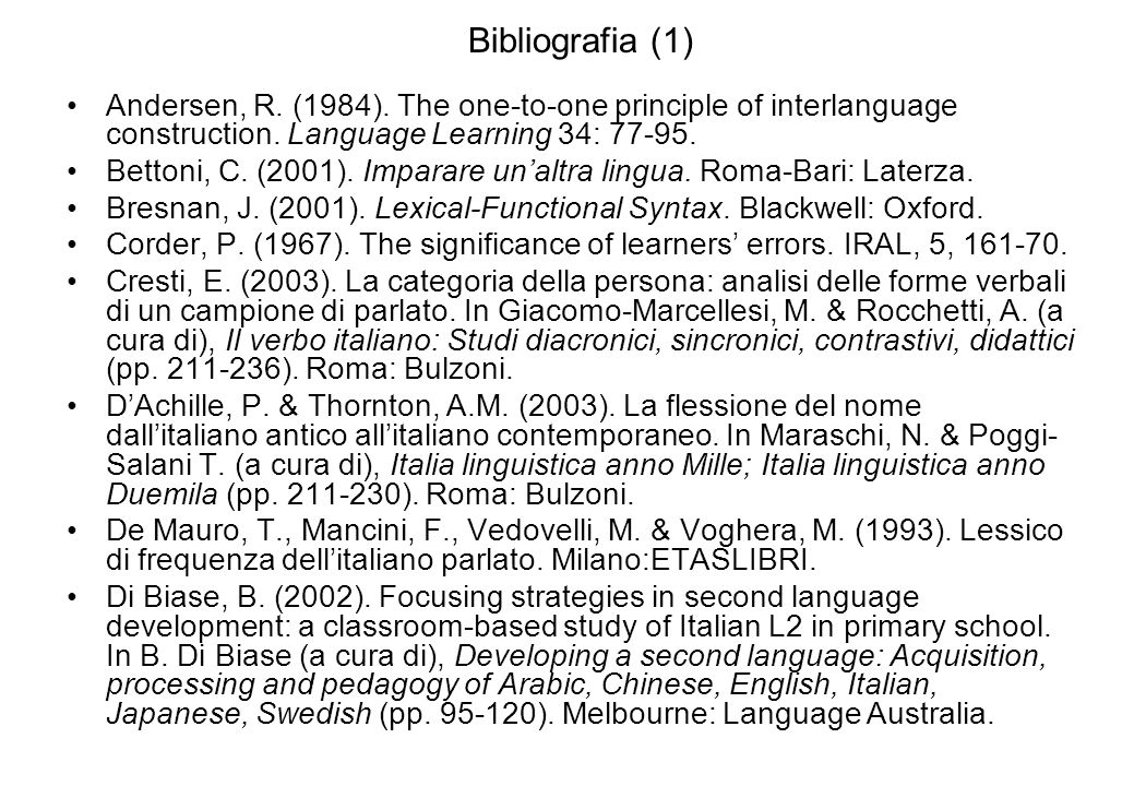 Bibliografia (1) Andersen, R. (1984). The one-to-one principle of interlanguage construction. Language Learning 34: 77-95.