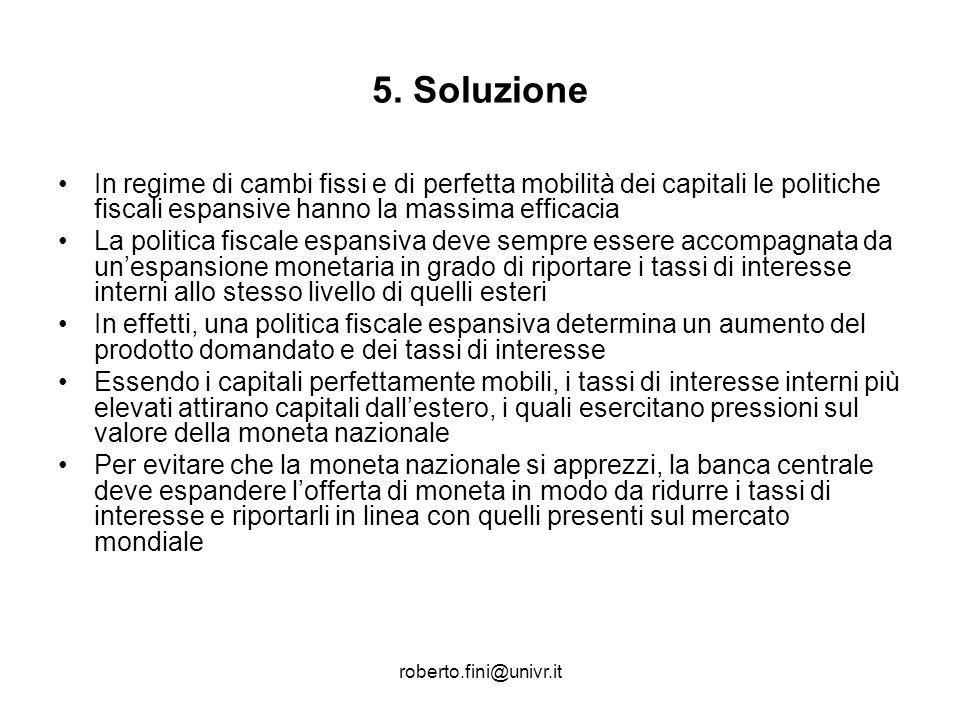 5. Soluzione In regime di cambi fissi e di perfetta mobilità dei capitali le politiche fiscali espansive hanno la massima efficacia.