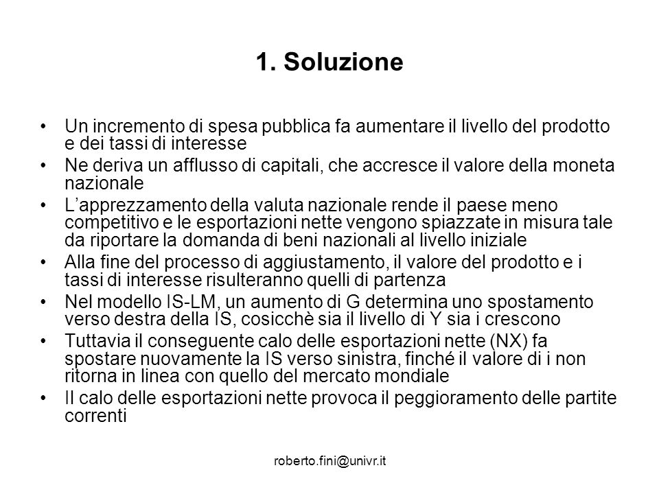 1. SoluzioneUn incremento di spesa pubblica fa aumentare il livello del prodotto e dei tassi di interesse.