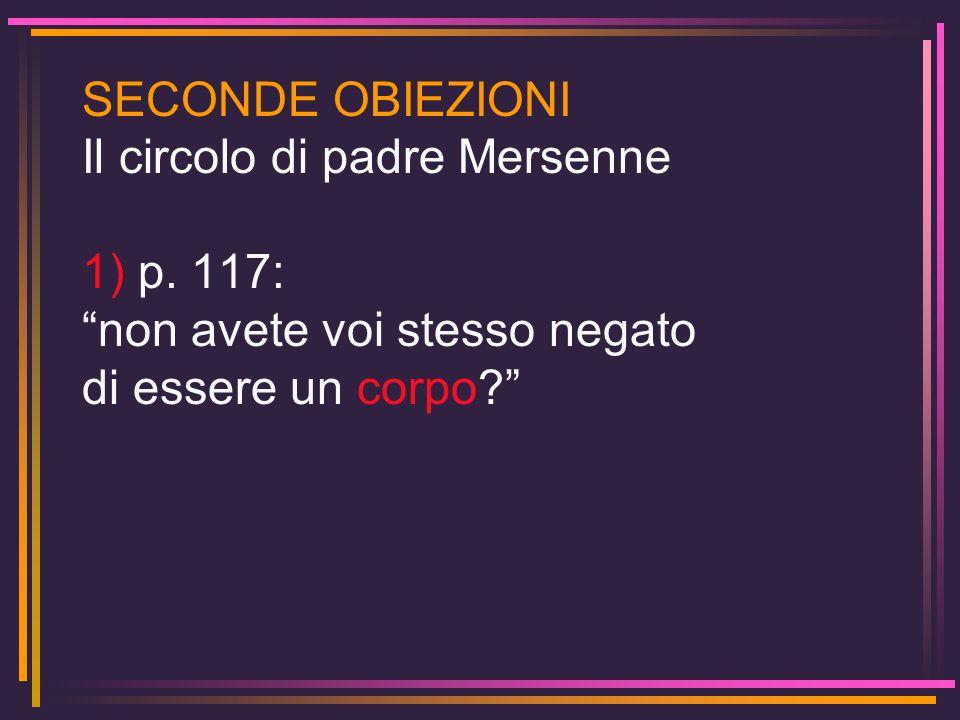 SECONDE OBIEZIONI Il circolo di padre Mersenne. 1) p.