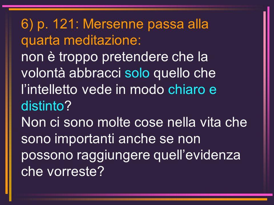6) p. 121: Mersenne passa alla quarta meditazione: