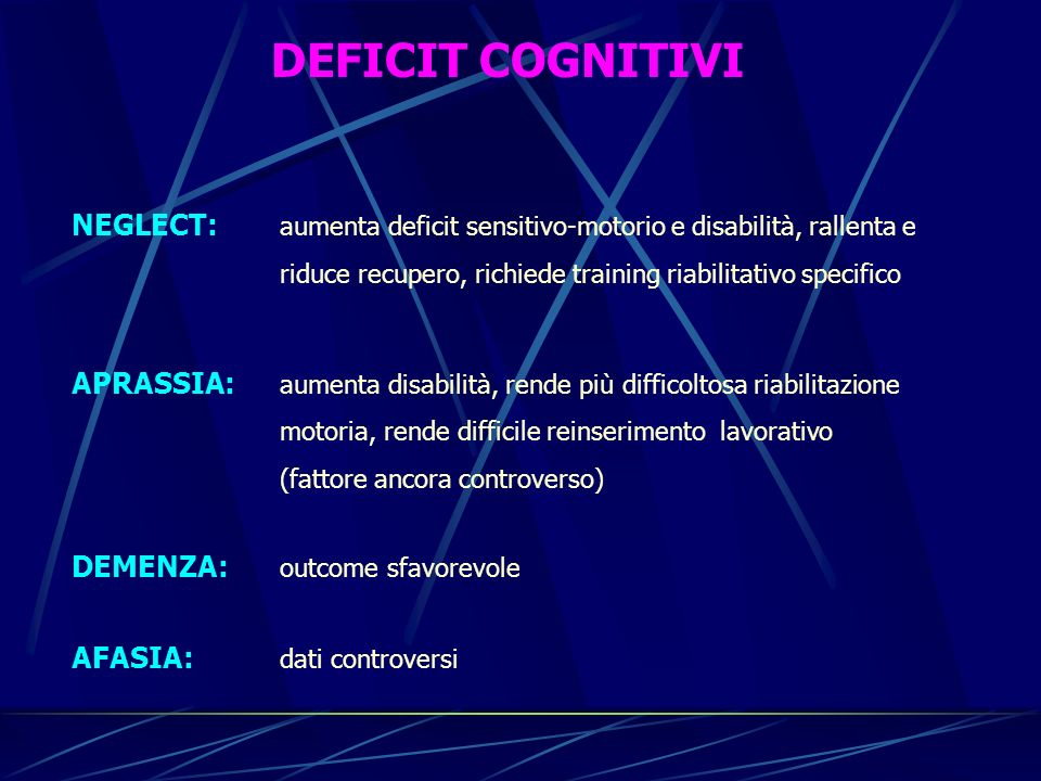 DEFICIT COGNITIVI NEGLECT: aumenta deficit sensitivo-motorio e disabilità, rallenta e riduce recupero, richiede training riabilitativo specifico.