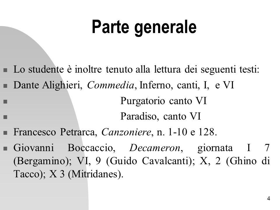 Parte generale Lo studente è inoltre tenuto alla lettura dei seguenti testi: Dante Alighieri, Commedia, Inferno, canti, I, e VI.