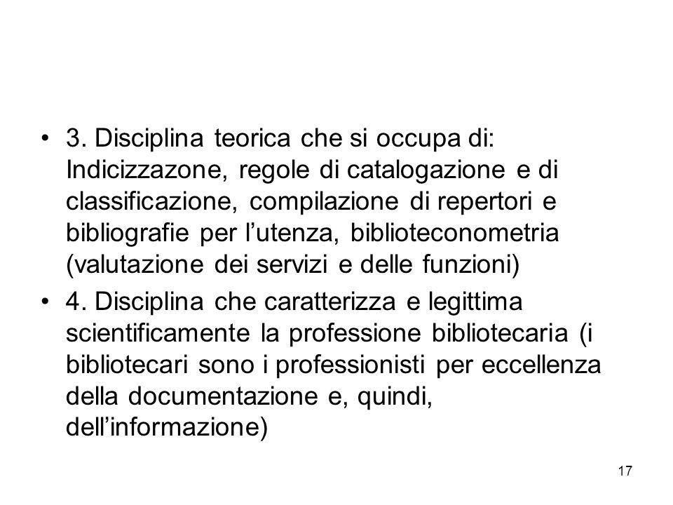 3. Disciplina teorica che si occupa di: Indicizzazone, regole di catalogazione e di classificazione, compilazione di repertori e bibliografie per l'utenza, biblioteconometria (valutazione dei servizi e delle funzioni)