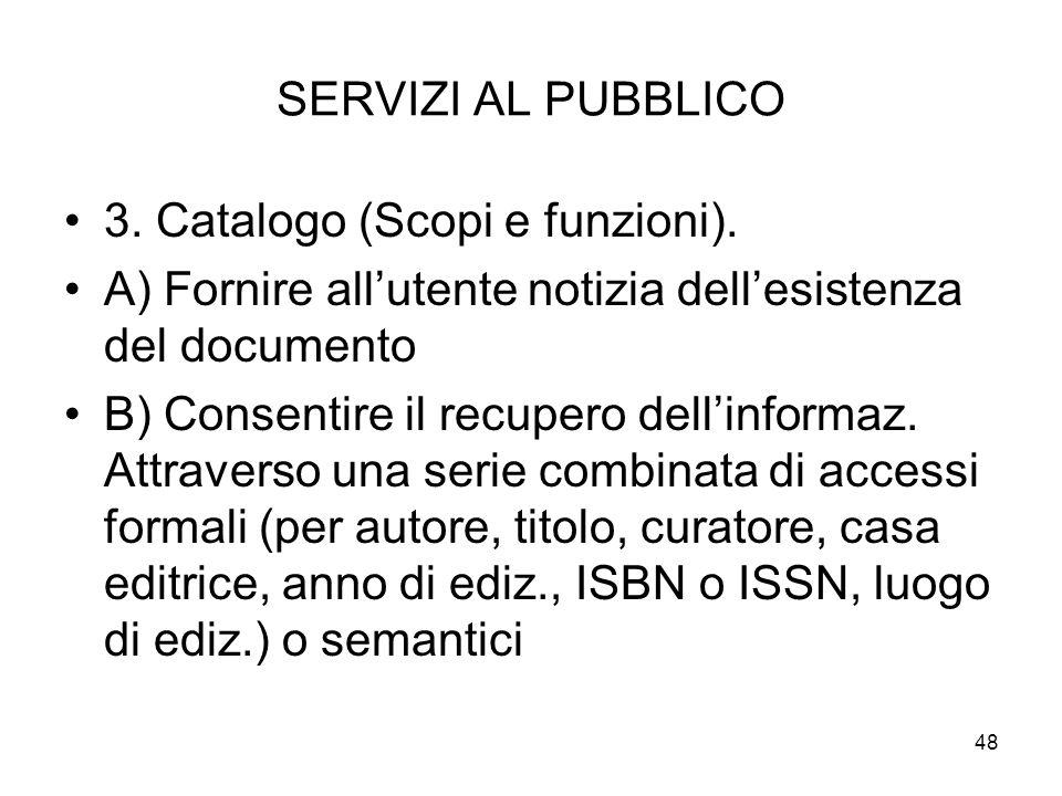 SERVIZI AL PUBBLICO 3. Catalogo (Scopi e funzioni). A) Fornire all'utente notizia dell'esistenza del documento.