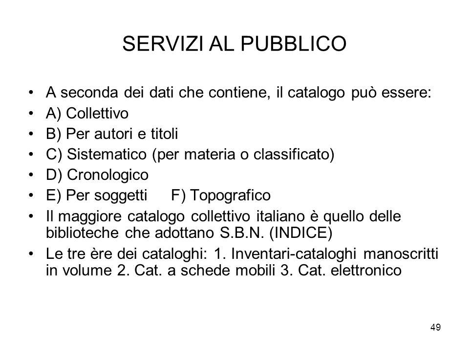 SERVIZI AL PUBBLICO A seconda dei dati che contiene, il catalogo può essere: A) Collettivo. B) Per autori e titoli.