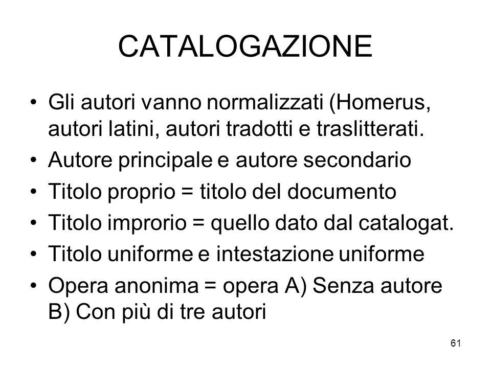 CATALOGAZIONE Gli autori vanno normalizzati (Homerus, autori latini, autori tradotti e traslitterati.