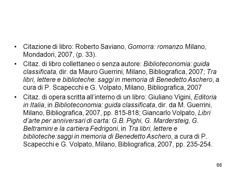 Citazione di libro: Roberto Saviano, Gomorra: romanzo, Milano, Mondadori, 2007, (p. 33).