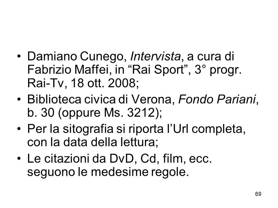 Damiano Cunego, Intervista, a cura di Fabrizio Maffei, in Rai Sport , 3° progr. Rai-Tv, 18 ott. 2008;
