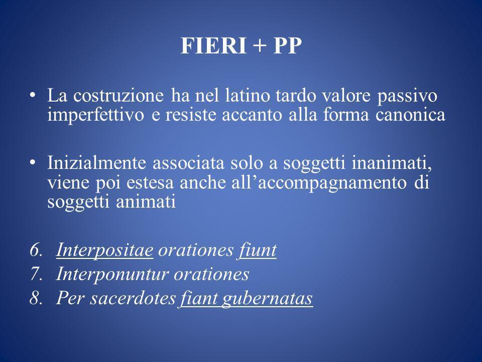 FIERI + PP La costruzione ha nel latino tardo valore passivo imperfettivo e resiste accanto alla forma canonica.