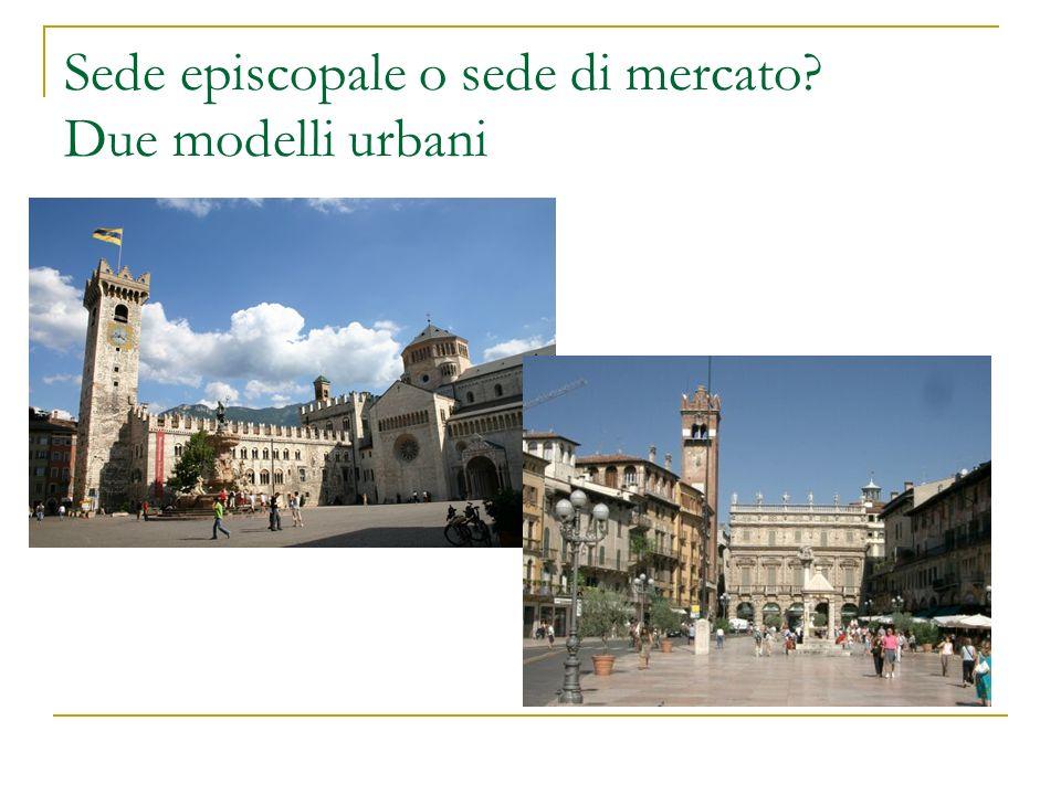 Sede episcopale o sede di mercato Due modelli urbani