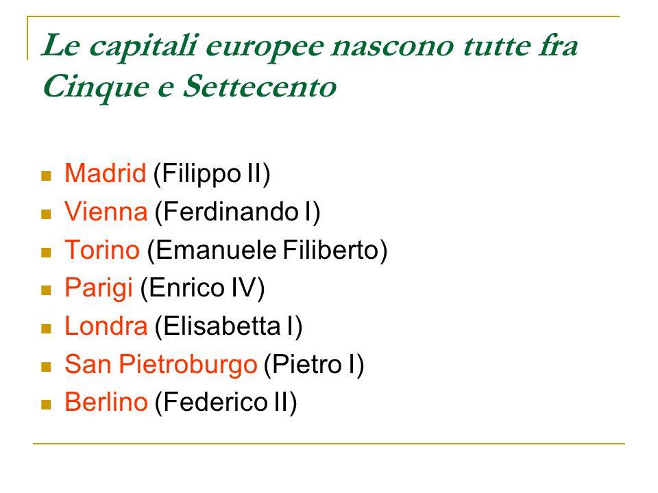 Le capitali europee nascono tutte fra Cinque e Settecento