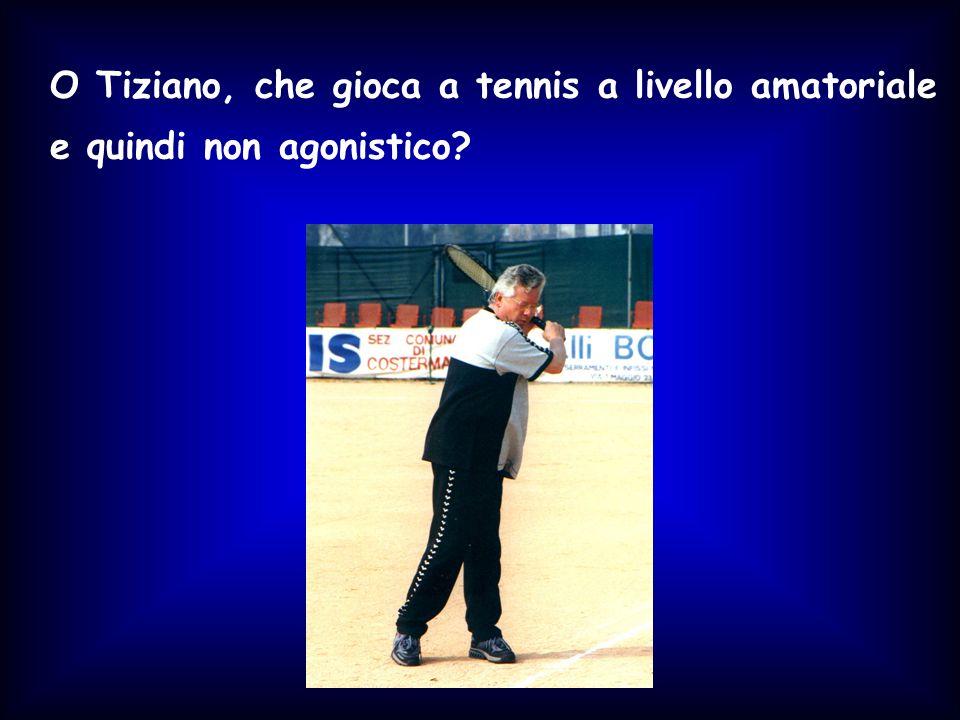 O Tiziano, che gioca a tennis a livello amatoriale