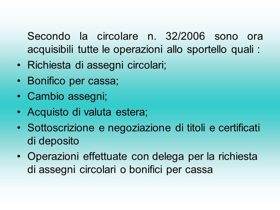Secondo la circolare n. 32/2006 sono ora acquisibili tutte le operazioni allo sportello quali :