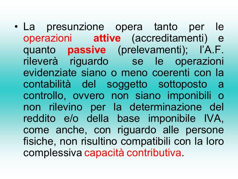 La presunzione opera tanto per le operazioni attive (accreditamenti) e quanto passive (prelevamenti); l'A.F.