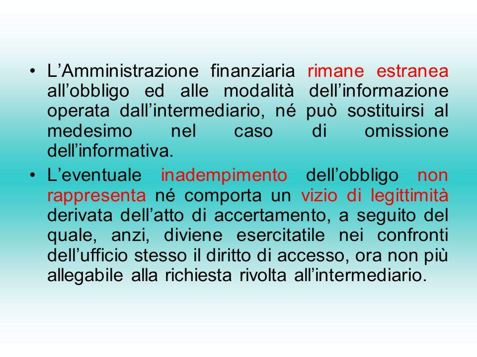 L'Amministrazione finanziaria rimane estranea all'obbligo ed alle modalità dell'informazione operata dall'intermediario, né può sostituirsi al medesimo nel caso di omissione dell'informativa.