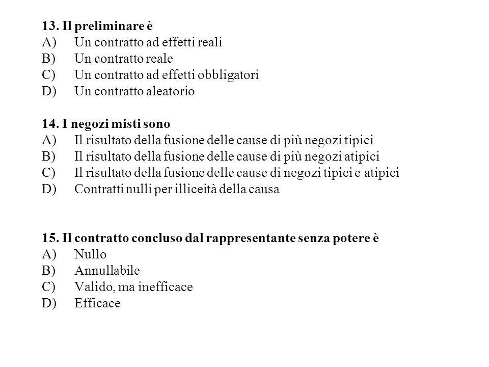 13. Il preliminare èUn contratto ad effetti reali. Un contratto reale. Un contratto ad effetti obbligatori.