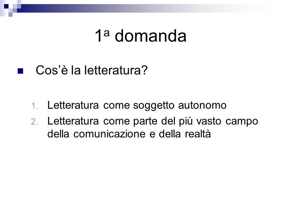 1a domanda Cos'è la letteratura Letteratura come soggetto autonomo