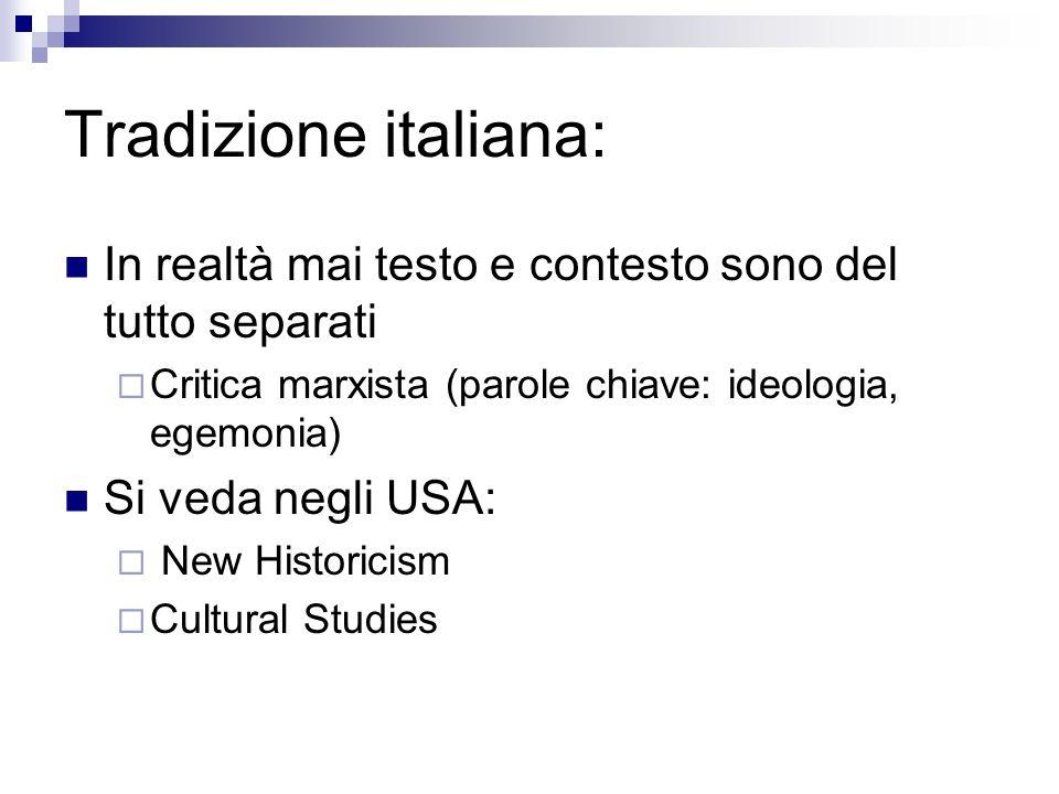Tradizione italiana: In realtà mai testo e contesto sono del tutto separati. Critica marxista (parole chiave: ideologia, egemonia)